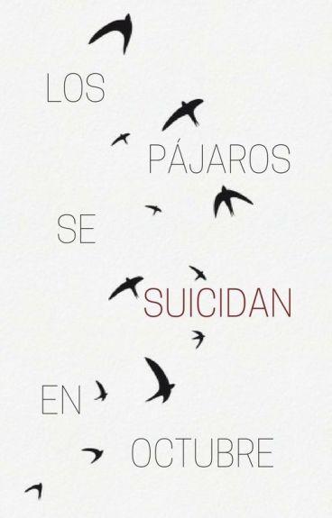 Los pájaros se suicidan en octubre [Editando]