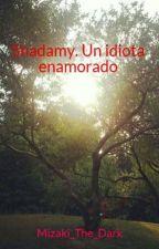 Shadamy. Un idiota enamorado by Lyub_The_Dragon