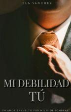 Mi debilidad, Tú by Ela__Sanchez