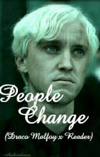People Change | Draco Malfoy x Reader by -Ambivalence
