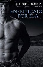Enfeitiçado por Ela - Série Lennox - Livro 3 - (Degustação) by JenniferSouzaAutora