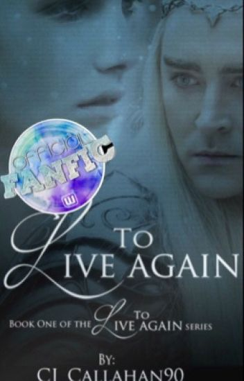 To Live Again {Lord of the Rings/ThranduilXOC Fanfiction}