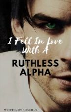 I Fell In Love With A Ruthless Alpha by silver-45