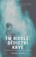 TM Riddle: Dědictví krve  Potter/Raddle FF by RidleyCoven