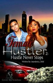 Female Hustler 2: Hustle Never Stops by Imperfectt_Child