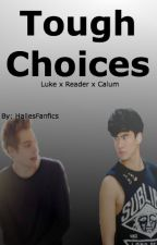 Tough Choices (Calum x Reader x Luke) by hallesfanfics