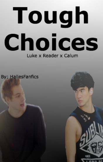 Tough Choices (Calum x Reader x Luke)
