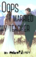 Oops I married my teacher by Polaroid1989
