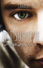 If I Survive by JustCallMeePrincess