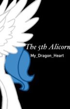 The 5th Alicorn by My_Dragon_Heart