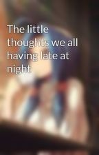 The little thoughts we all having late at night by CoffeeCat34