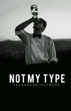 Not my type{Coming soon} by Teenagexnightmare