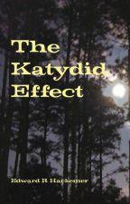 The Katydid Effect by ERHackemer