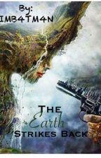 The Earth Strikes back by IMB4TM4N