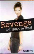 Revenge Isn't Always So Sweet (ON HOLD) by CourtneyCarrie