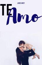 Te Amo (Saga Sueños Rotos #1)  by LinesGrey