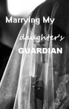 Marrying My Daughter's Guardian (COMPLETE) by ilocanotribe