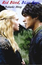 Red Blood, Blue Eyes (Bellarke) by BleedingGrey