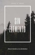 Sin Elemento. by Jose_y_Jose