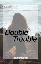 Double Trouble / Dolan Fanfiction by tealorchids