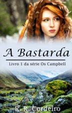 A Bastarda (Livro 1  da Série Os Campbell) by RaquelRaposoCord