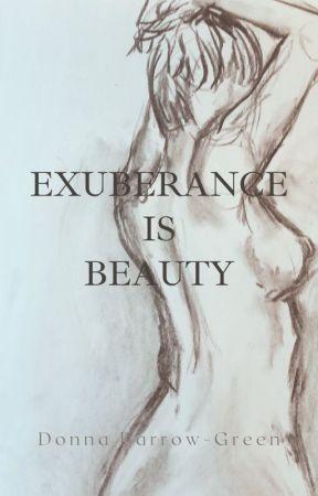 Exuberance Is Beauty by rosegluckwriter