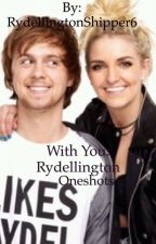 With You: Rydellington Oneshots REQUESTS OPEN by RydellingtonShipper6