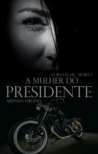A mulher do presidente - Completo ( Sem Revisão) by Amandapc20