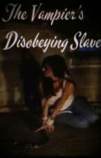The Vampire's Disobeying Slave by MaddHatter20