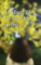 [JackBam] Tôi yêu cậu!!! Ma cà rồng by ngocnah