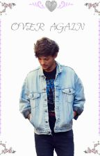 Over Again »Louis Tomlinson FanFic« by NobodyComparesx