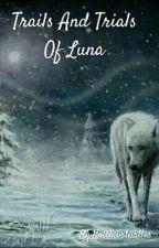 Trails and Trials of Luna by Kaitluvsturtles