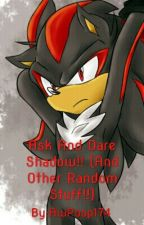 Ask And Dare Shadow!! (And Other Random Stuff!!) by AwPoop174