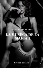 LA MUÑECA DE LA MAFIA 1 ( COMPLETA) by michel19997