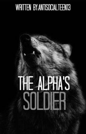 The Alpha's Soldier (Editing) ✔️ by Antisocialteen13