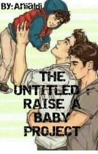THE UNTITLED : RAISE A BABY PROJECT (boyxboy) by Nial_15