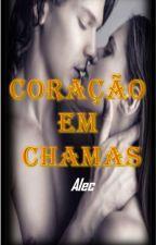 Serie Corações traiçoeiros - livro 01 - Coração em Chamas - Alec by KiraFreitas33
