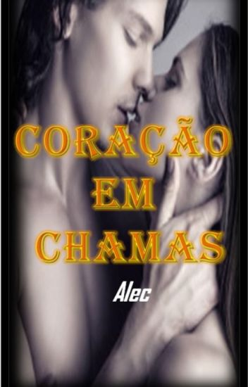Serie Corações traiçoeiros - livro 01 - Coração em Chamas - Alec