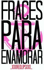 Fraces Para Enamorar © by _xxxRedLipsxxx_