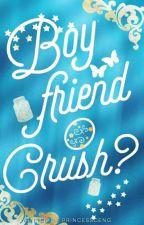 Boyfriend O Crush? by PrincessCeng