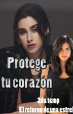 Protege tu corazón (Lauren y tu ; 2da temp ERDE) by CamLovato9