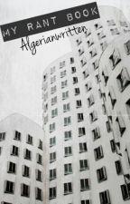 Algerianwritten's rant book by algerianwritten