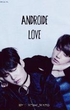 Androïde Love. [FR] by Tatshi_Mato