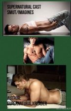 Supernatural smut/imagines by supernaturalxreader
