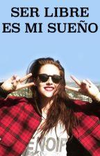 SER LIBRE ES MI SUEÑO by adeline_miller