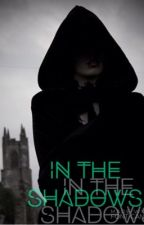 In The Shadows [Book Two] by InternetJunkie