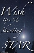 Wish Upon The Shooting Star #Wattys2015 by CuteFatHamster