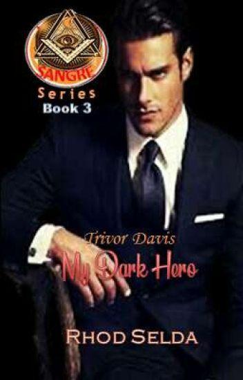 SANGRE 3: Trivor Davis, My Dark Hero (Completed)