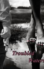 Troubled Waters by TifphanyandNora