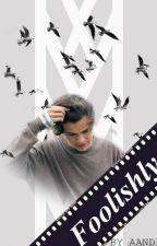 Foolishly ➥ H.S. by andreeasancu